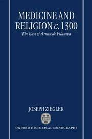 Medicine and Religion c.1300 by Joseph Ziegler