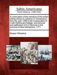 A Continuation of the Narrative of the Indian Charity-School in Lebanon in Connecticut by Eleazar Wheelock