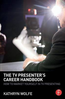 The TV Presenter's Career Handbook by Kathryn Wolfe