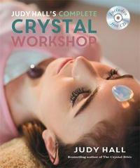 Judy Hall's Complete Crystal Workshop by Judy Hall