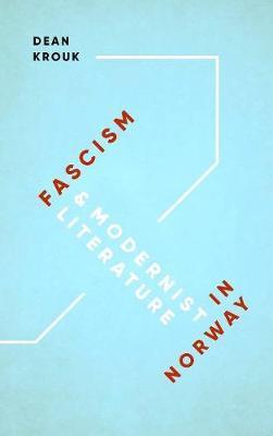 Fascism & Modernist Literature in Norway by Dean Krouk