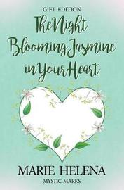 The Night Blooming Jasmine in Your Heart by Marie Helena