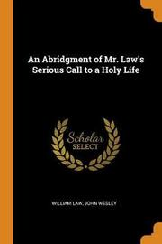 An Abridgment of Mr. Law's Serious Call to a Holy Life by William Law