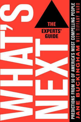 What's Next: the Experts' Guide: Predictions from 50 of America's Most Compelling People by Jane Buckingham image