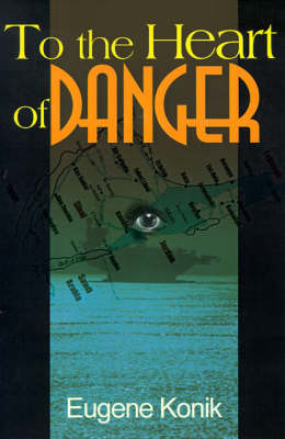 To the Heart of Danger by Eugene Konik image