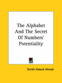 The Alphabet and the Secret of Numbers' Potentiality by Sheikh Habeeb Ahmad