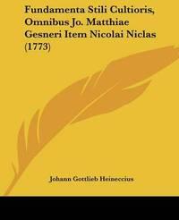 Fundamenta Stili Cultioris, Omnibus Jo. Matthiae Gesneri Item Nicolai Niclas (1773) by Johann Gottlieb Heineccius