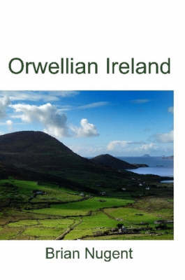 Orwellian Ireland by Brian Nugent