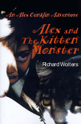 Alex and the Kitten Monster by Richard Wolters