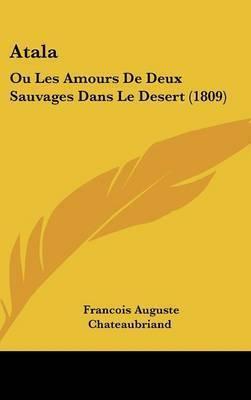Atala: Ou Les Amours De Deux Sauvages Dans Le Desert (1809) by Francois Auguste Chateaubriand
