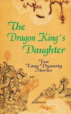 The Dragon King's Daughter: Ten Tang Dynasty Stories image