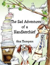The Sad Adventures of a Handkerchief by Gina Thompson image