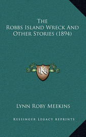 The Robbs Island Wreck and Other Stories (1894) by Lynn Roby Meekins