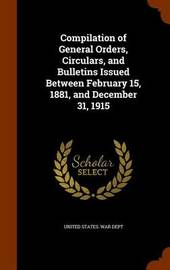 Compilation of General Orders, Circulars, and Bulletins Issued Between February 15, 1881, and December 31, 1915 image