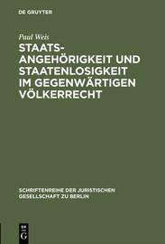 Staatsangehorigkeit Und Staatenlosigkeit Im Gegenwartigen Volkerrecht: Vortrag Gehalten VOR Der Berliner Juristischen Gesellschaft Am 29. Juni 1962 by Paul Weis