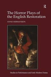 The Horror Plays of the English Restoration by Anne Hermanson