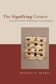 The Signifying Creator by Michael D Swartz