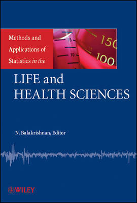 Methods and Applications of Statistics in the Life and Health Sciences by N Balakrishnan