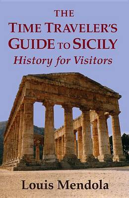 The Time Traveler's Guide to Sicily by Louis Mendola