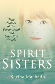 Spirit Sisters: True Stories of the Paranormal by Karina Machado image