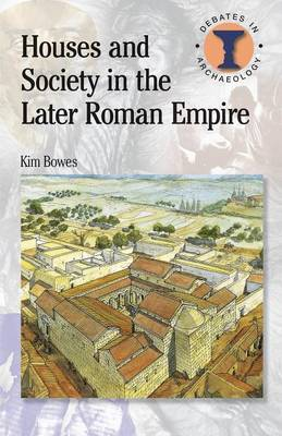 Houses and Society in the Later Roman Empire by Kim Bowes image