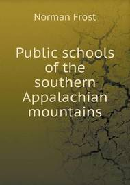 Public Schools of the Southern Appalachian Mountains by Norman Frost