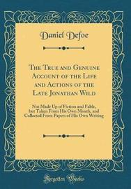 The True and Genuine Account of the Life and Actions of the Late Jonathan Wild by Daniel Defoe image