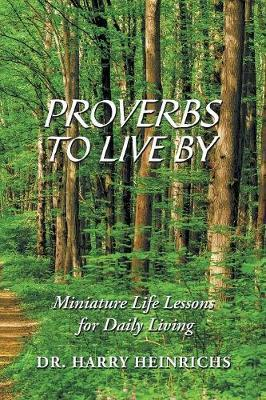 Proverbs to Live by by Dr Harry Heinrichs