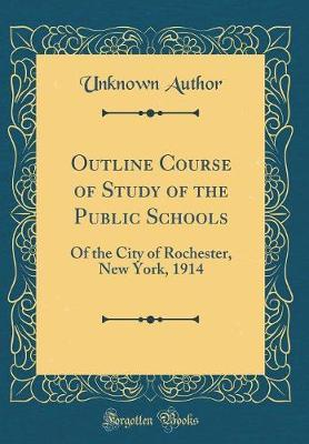 Outline Course of Study of the Public Schools by Unknown Author