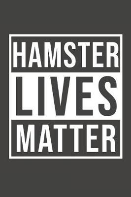 Hamster Lives Matter by Furry Potato Publications
