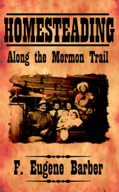 HOMESTEADING Along the Mormon Trail by F. Eugene Barber image