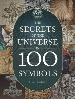 The Secrets of the Universe in 100 Symbols by Sarah Bartlett