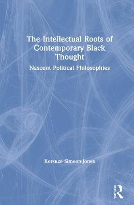 The Intellectual Roots of Contemporary Black Thought by Kersuze Simeon-Jones