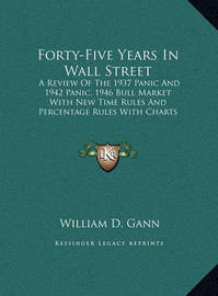 Forty-Five Years in Wall Street: A Review of the 1937 Panic and 1942 Panic, 1946 Bull Market with New Time Rules and Percentage Rules with Charts for Determining the Trend on Stocks (Large Print Edition) by William D. Gann