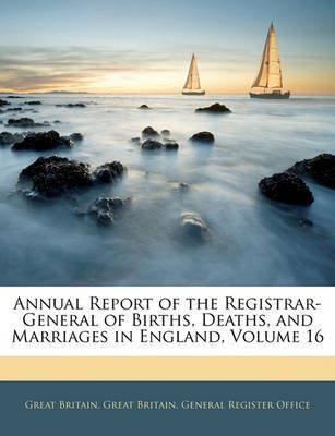 Annual Report of the Registrar-General of Births, Deaths, and Marriages in England, Volume 16 by Great Britain image