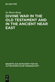 Divine War in the Old Testament and in the Ancient Near East by Sa-Moon Kang