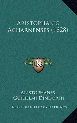 Aristophanis Acharnenses (1828) by Aristophanes