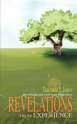 Revelations from Experience: Knowledge and Gain from Experience by Tawanda J. Jones image