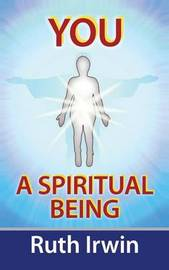 You A Spiritual Being by Ruth Irwin
