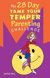 The 28 Day Tame Your Temper Parenting Challenge by Jackie Hall
