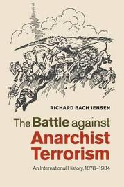 The Battle against Anarchist Terrorism by Richard Bach Jensen