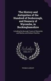 The History and Antiquities of the Hundred of Desborough, and Deanery of Wycombe, in Buckinghamshire by Thomas Langley image