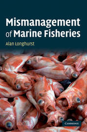 Mismanagement of Marine Fisheries by Alan R. Longhurst