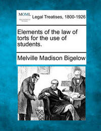 Elements of the Law of Torts by Melville Madison Bigelow