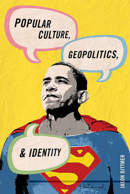 Popular Culture, Geopolitics, and Identity by Jason Dittmer image