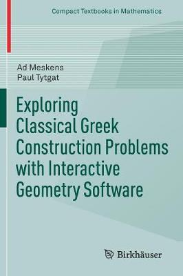 Exploring Classical Greek Construction Problems with Interactive Geometry Software by Ad Meskens
