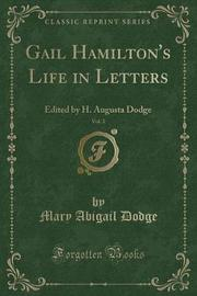Gail Hamilton's Life in Letters, Vol. 2 by Mary Abigail Dodge