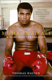 Muhammad Ali: A Tribute to the Greatest by Thomas Hauser