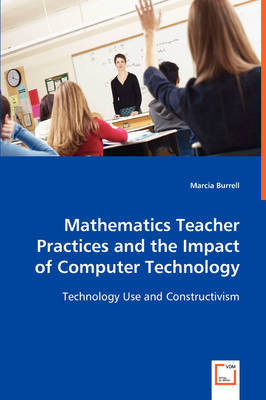 Mathematics Teacher Practices and the Impact of Computer Technology by Marcia Burrell