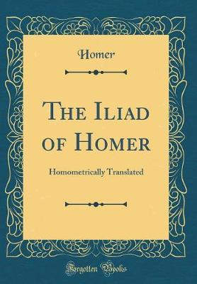 The Iliad of Homer by Homer Homer